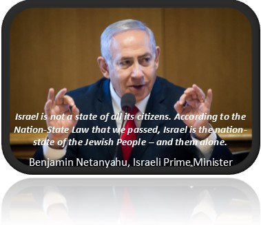 Photo of Israeli PM Netanyahu with quote Israel is not a state of all its citizens. According to the Nation-State Law that we passed, Israel is the nation-state of the Jewish People – and them alone. Benjamin Netanyahu, Israeli Prime Minister